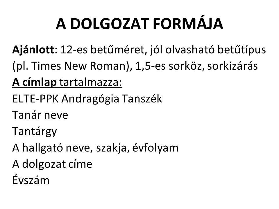A DOLGOZAT FORMÁJA Ajánlott: 12-es betűméret, jól olvasható betűtípus (pl. Times New Roman), 1,5-es sorköz, sorkizárás A címlap tartalmazza: ELTE-PPK