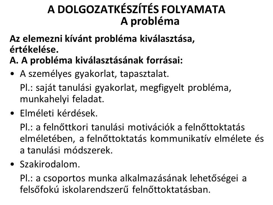 A DOLGOZATKÉSZÍTÉS FOLYAMATA A probléma B.A probléma értékelése.