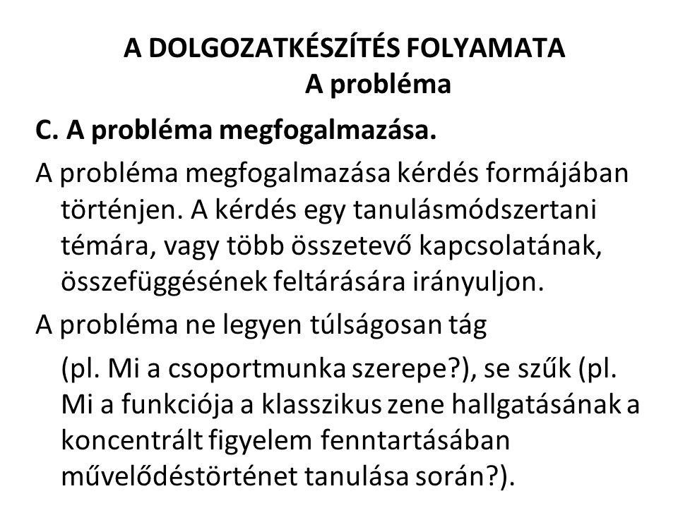 A DOLGOZATKÉSZÍTÉS FOLYAMATA A probléma C. A probléma megfogalmazása. A probléma megfogalmazása kérdés formájában történjen. A kérdés egy tanulásmódsz