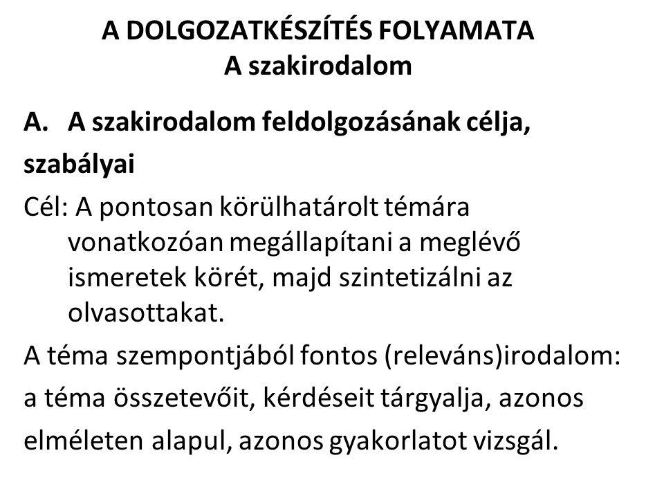 A DOLGOZATKÉSZÍTÉS FOLYAMATA A szakirodalom B.