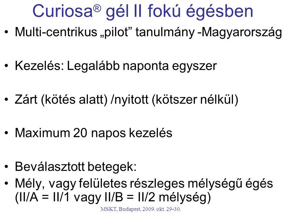 """MSKT, Budapest, 2009. okt. 29-30. Curiosa ® gél II fokú égésben Multi-centrikus """"pilot"""" tanulmány -Magyarország Kezelés: Legalább naponta egyszer Zárt"""