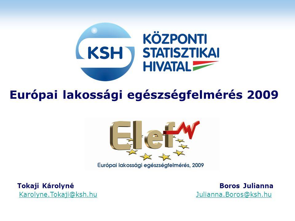 Európai lakossági egészségfelmérés 2009 Tokaji Károlyné Boros Julianna Karolyne.Tokaji@ksh.huJulianna.Boros@ksh.hu