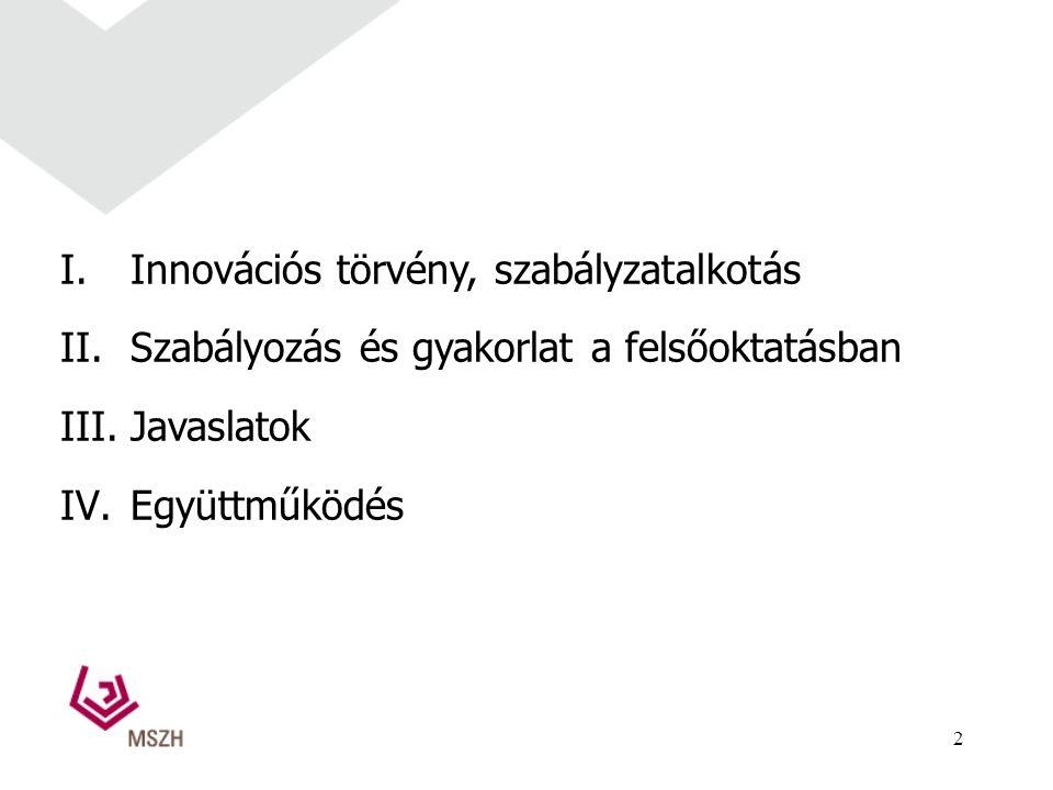 I.Innovációs törvény, szabályzatalkotás II.Szabályozás és gyakorlat a felsőoktatásban III.Javaslatok IV.Együttműködés 2