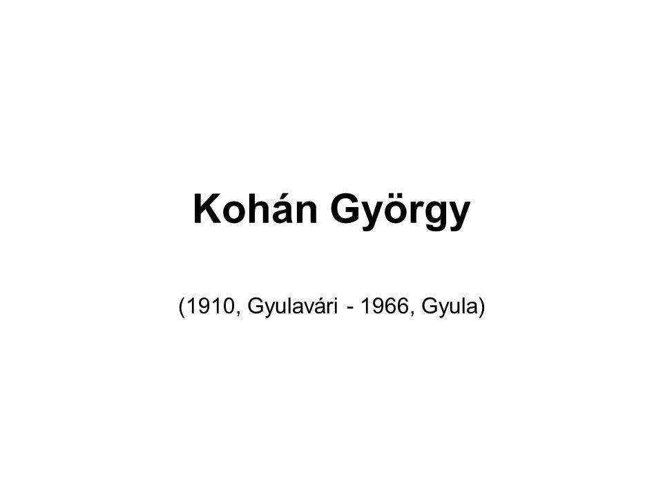 Kohán György (1910, Gyulavári - 1966, Gyula)