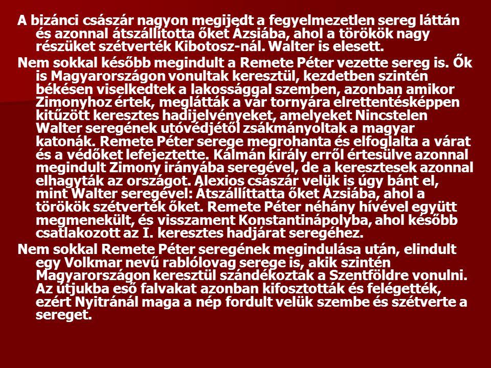 A bizánci császár nagyon megijedt a fegyelmezetlen sereg láttán és azonnal átszállította őket Ázsiába, ahol a törökök nagy részüket szétverték Kibotosz-nál.