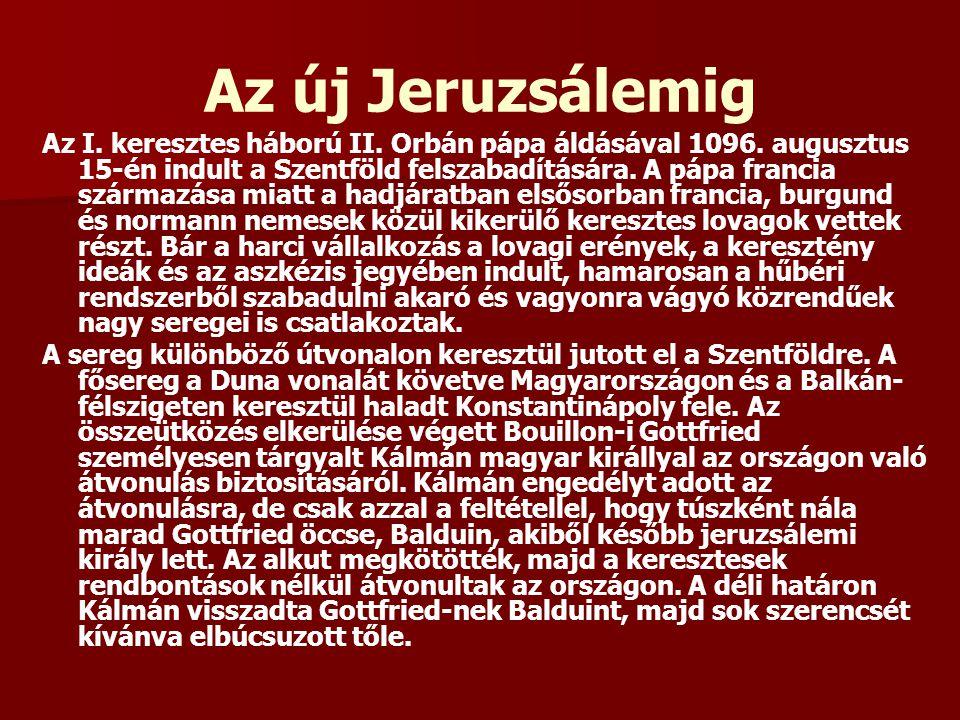 Az új Jeruzsálemig Az I. keresztes háború II. Orbán pápa áldásával 1096. augusztus 15-én indult a Szentföld felszabadítására. A pápa francia származás