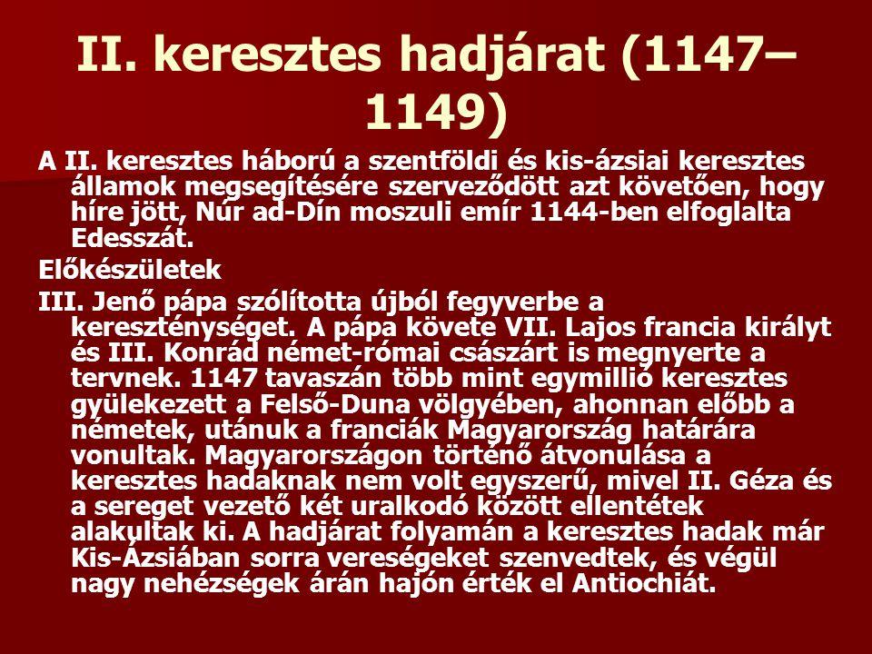II. keresztes hadjárat (1147– 1149) A II. keresztes háború a szentföldi és kis-ázsiai keresztes államok megsegítésére szerveződött azt követően, hogy