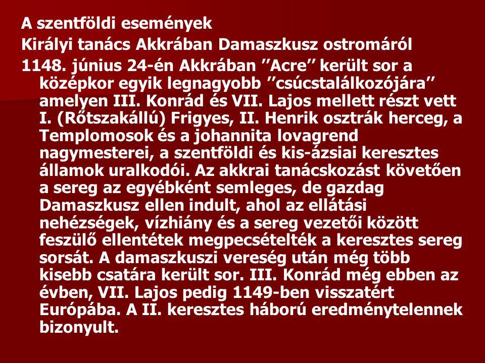 A szentföldi események Királyi tanács Akkrában Damaszkusz ostromáról 1148. június 24-én Akkrában ''Acre'' került sor a középkor egyik legnagyobb ''csú