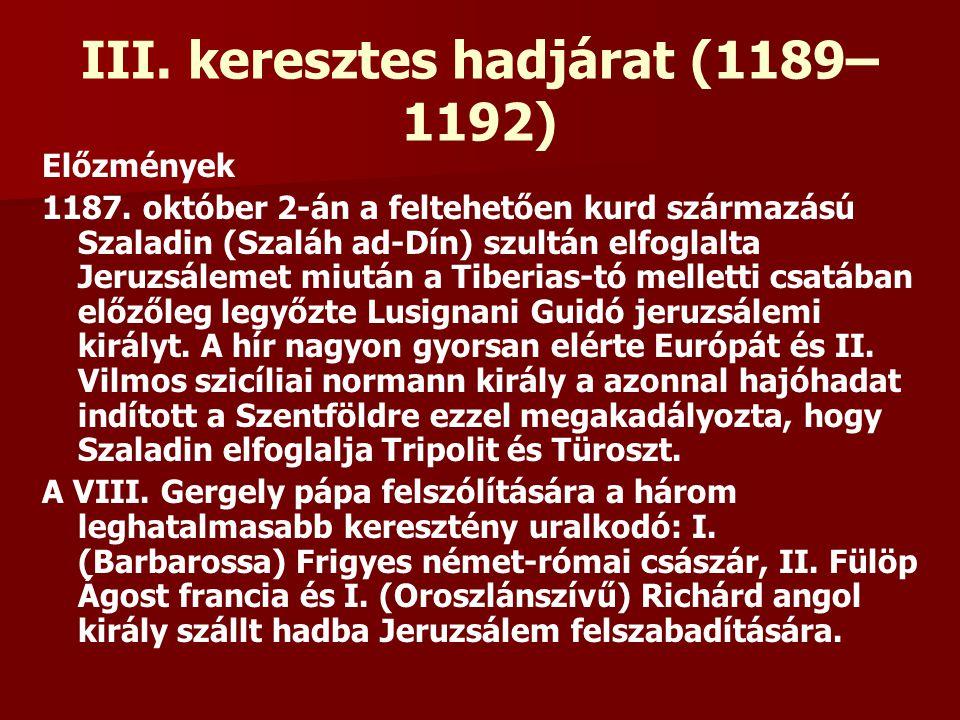 III. keresztes hadjárat (1189– 1192) Előzmények 1187. október 2-án a feltehetően kurd származású Szaladin (Szaláh ad-Dín) szultán elfoglalta Jeruzsále