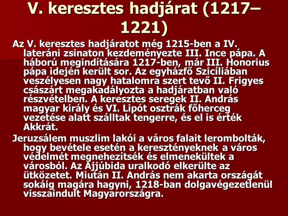 V. keresztes hadjárat (1217– 1221) Az V. keresztes hadjáratot még 1215-ben a IV. lateráni zsinaton kezdeményezte III. Ince pápa. A háború megindításár
