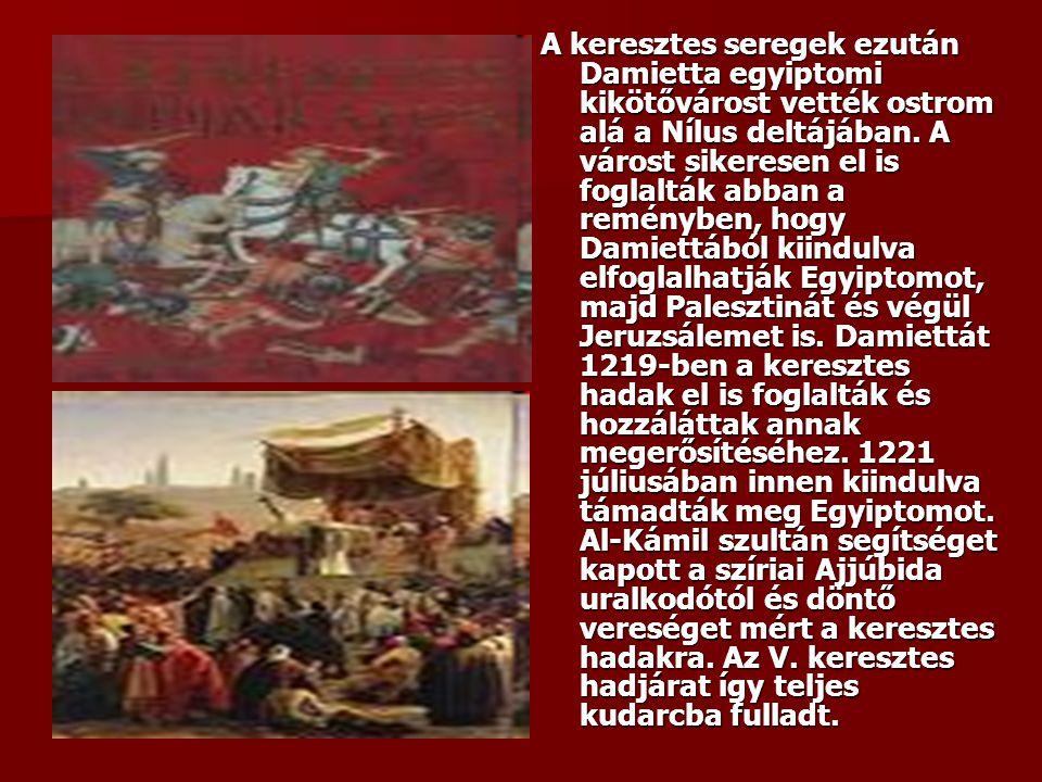 A keresztes seregek ezután Damietta egyiptomi kikötővárost vették ostrom alá a Nílus deltájában. A várost sikeresen el is foglalták abban a reményben,