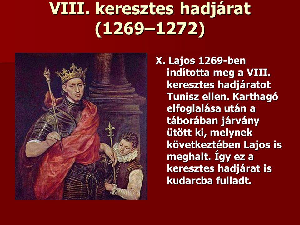 VIII. keresztes hadjárat (1269–1272) X. Lajos 1269-ben indította meg a VIII. keresztes hadjáratot Tunisz ellen. Karthagó elfoglalása után a táborában