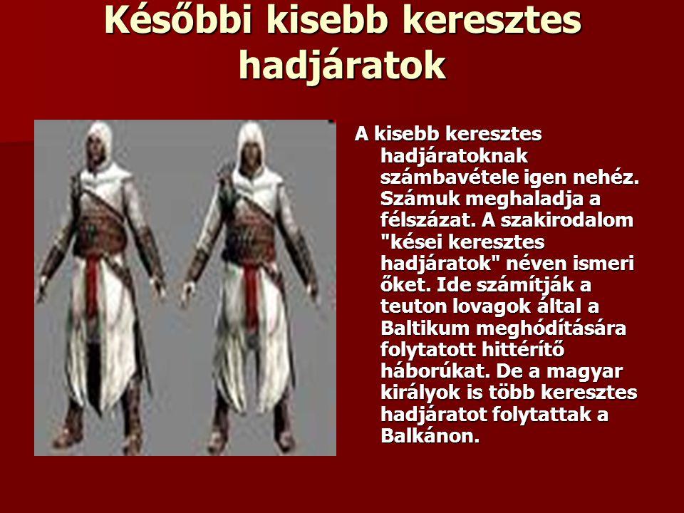 Későbbi kisebb keresztes hadjáratok A kisebb keresztes hadjáratoknak számbavétele igen nehéz. Számuk meghaladja a félszázat. A szakirodalom