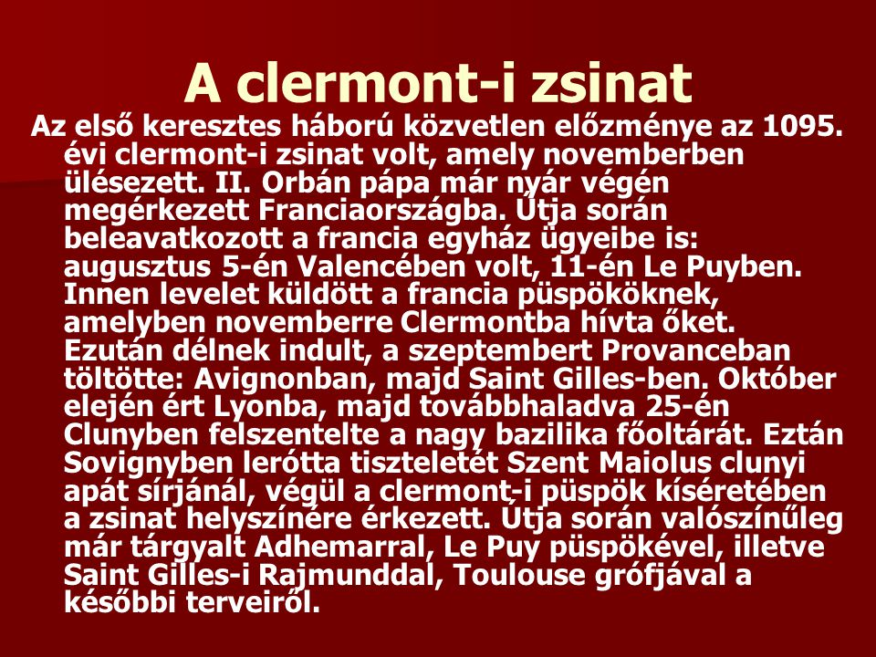 A clermont-i zsinat Az első keresztes háború közvetlen előzménye az 1095. évi clermont-i zsinat volt, amely novemberben ülésezett. II. Orbán pápa már