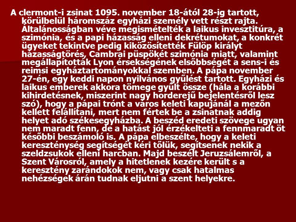 A clermont-i zsinat 1095. november 18-ától 28-ig tartott, körülbelül háromszáz egyházi személy vett részt rajta. Általánosságban véve megismételték a