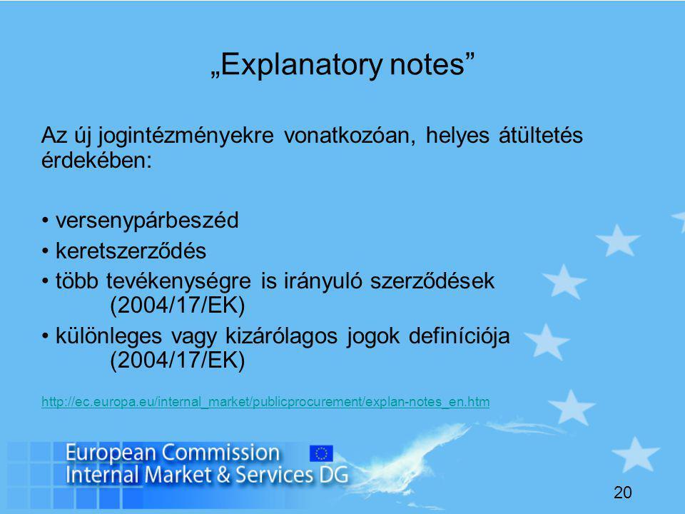 """20 """"Explanatory notes Az új jogintézményekre vonatkozóan, helyes átültetés érdekében: versenypárbeszéd keretszerződés több tevékenységre is irányuló szerződések (2004/17/EK) különleges vagy kizárólagos jogok definíciója (2004/17/EK) http://ec.europa.eu/internal_market/publicprocurement/explan-notes_en.htm"""