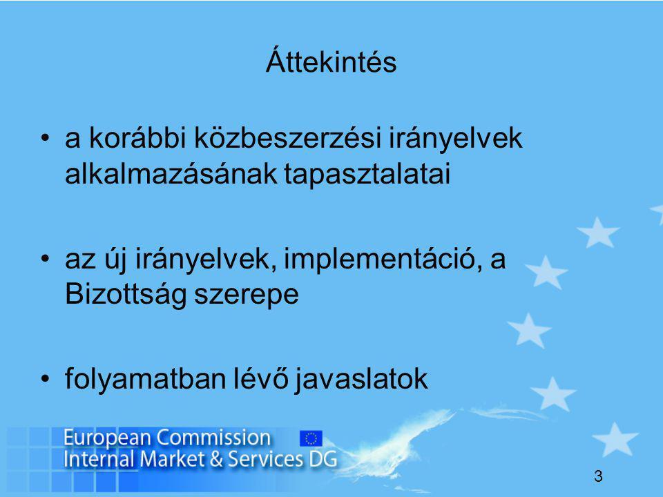 3 Áttekintés a korábbi közbeszerzési irányelvek alkalmazásának tapasztalatai az új irányelvek, implementáció, a Bizottság szerepe folyamatban lévő javaslatok