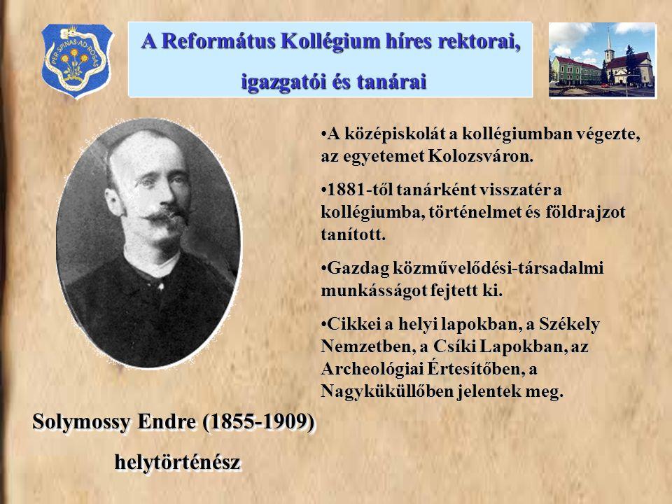 Solymossy Endre (1855-1909) helytörténész helytörténész Solymossy Endre (1855-1909) helytörténész helytörténész A középiskolát a kollégiumban végezte, az egyetemet Kolozsváron.A középiskolát a kollégiumban végezte, az egyetemet Kolozsváron.