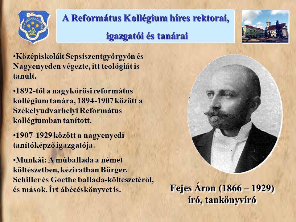 Fejes Áron (1866 – 1929) író, tankönyvíró Középiskoláit Sepsiszentgyörgyön és Nagyenyeden végezte, itt teológiát is tanult.Középiskoláit Sepsiszentgyö