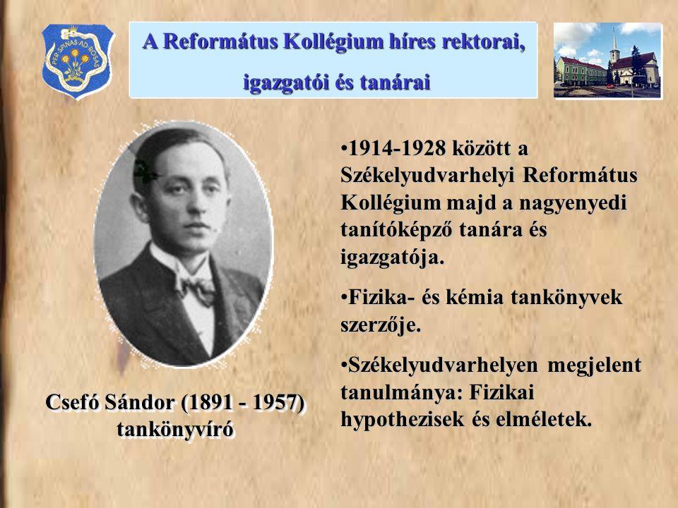 Csefó Sándor (1891 - 1957) tankönyvíró 1914-1928 között a Székelyudvarhelyi Református Kollégium majd a nagyenyedi tanítóképző tanára és igazgatója.19