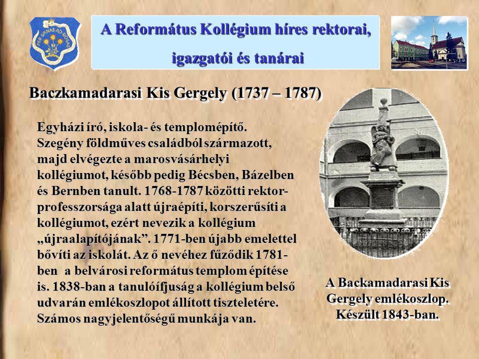 A Backamadarasi Kis Gergely emlékoszlop. Készült 1843-ban. Baczkamadarasi Kis Gergely (1737 – 1787) Egyházi író, iskola- és templomépítő. Szegény föld