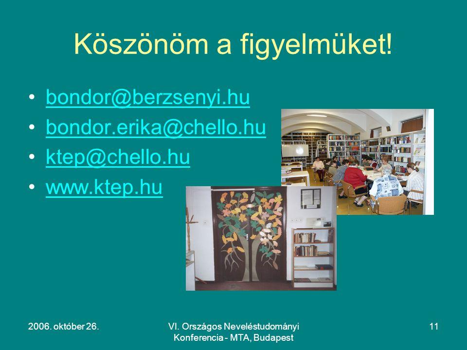 2006. október 26.VI. Országos Neveléstudományi Konferencia - MTA, Budapest 11 Köszönöm a figyelmüket! bondor@berzsenyi.hu bondor.erika@chello.hu ktep@