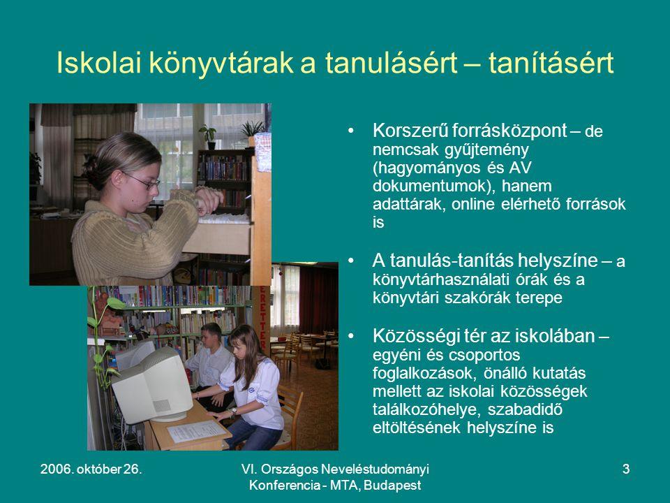 2006. október 26.VI. Országos Neveléstudományi Konferencia - MTA, Budapest 3 Iskolai könyvtárak a tanulásért – tanításért Korszerű forrásközpont – de