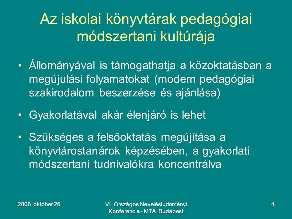 2006. október 26.VI. Országos Neveléstudományi Konferencia - MTA, Budapest 4 Az iskolai könyvtárak pedagógiai módszertani kultúrája Állományával is tá