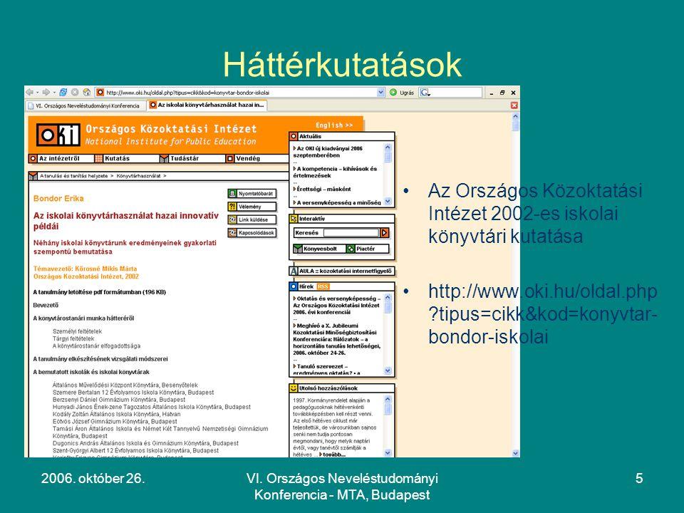 2006. október 26.VI. Országos Neveléstudományi Konferencia - MTA, Budapest 5 Háttérkutatások Az Országos Közoktatási Intézet 2002-es iskolai könyvtári