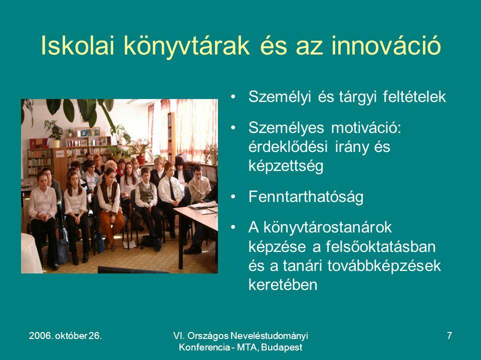 2006. október 26.VI. Országos Neveléstudományi Konferencia - MTA, Budapest 7 Iskolai könyvtárak és az innováció Személyi és tárgyi feltételek Személye