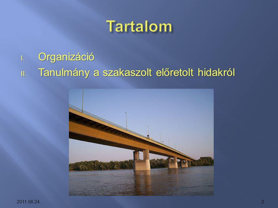 I. Organizáció II. Tanulmány a szakaszolt előretolt hidakról 2011.06.24.2