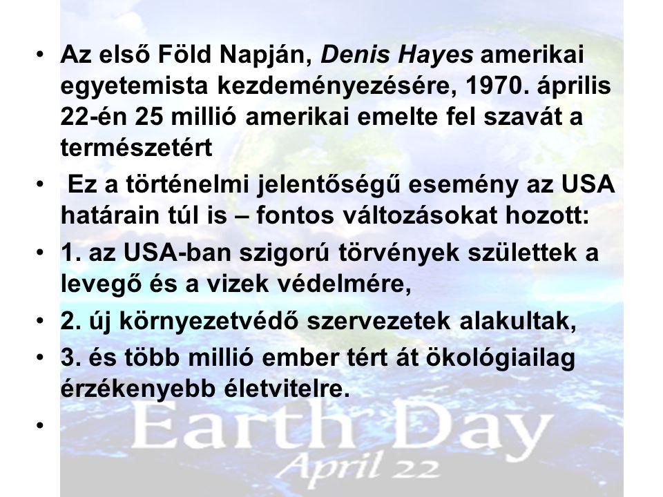 Az első Föld Napján, Denis Hayes amerikai egyetemista kezdeményezésére, 1970. április 22-én 25 millió amerikai emelte fel szavát a természetért Ez a t