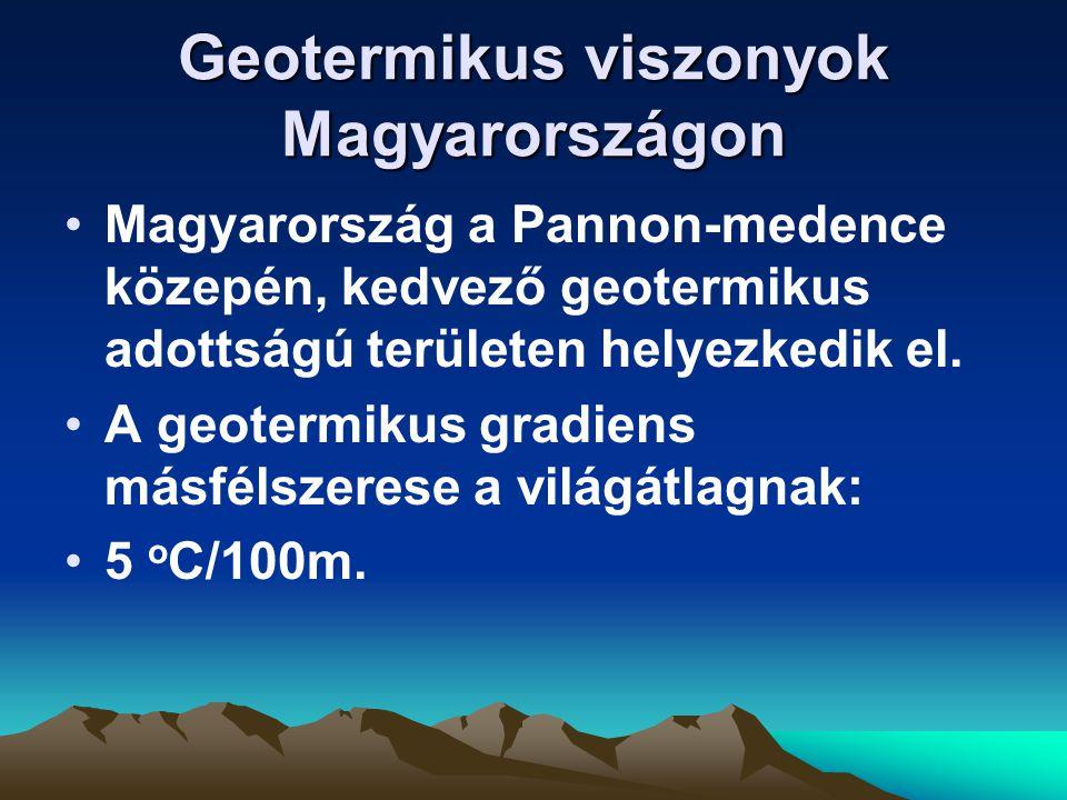 Geotermikus viszonyok Magyarországon Magyarország a Pannon-medence közepén, kedvező geotermikus adottságú területen helyezkedik el.