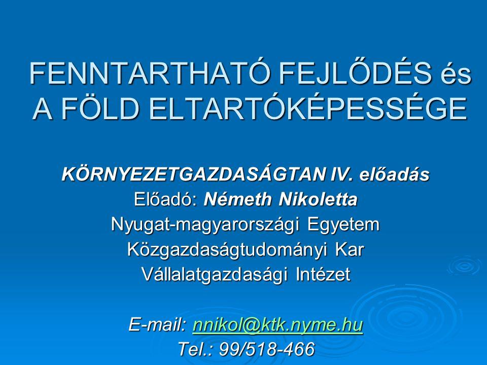 FENNTARTHATÓ FEJLŐDÉS és A FÖLD ELTARTÓKÉPESSÉGE KÖRNYEZETGAZDASÁGTAN IV. előadás Előadó: Németh Nikoletta Nyugat-magyarországi Egyetem Közgazdaságtud