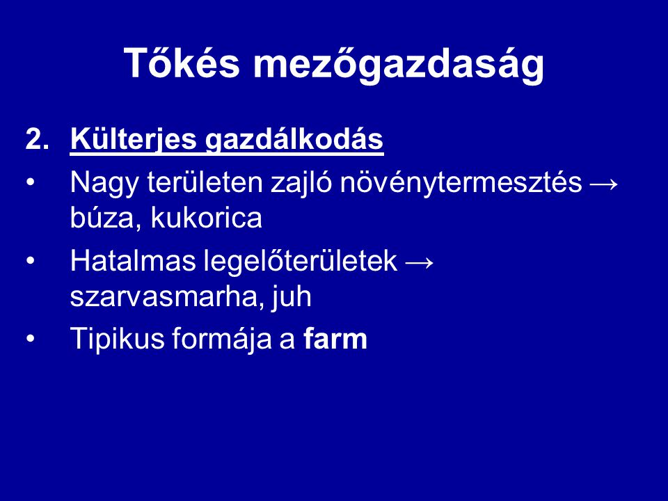 Tőkés mezőgazdaság 2.Külterjes gazdálkodás Nagy területen zajló növénytermesztés → búza, kukorica Hatalmas legelőterületek → szarvasmarha, juh Tipikus formája a farm