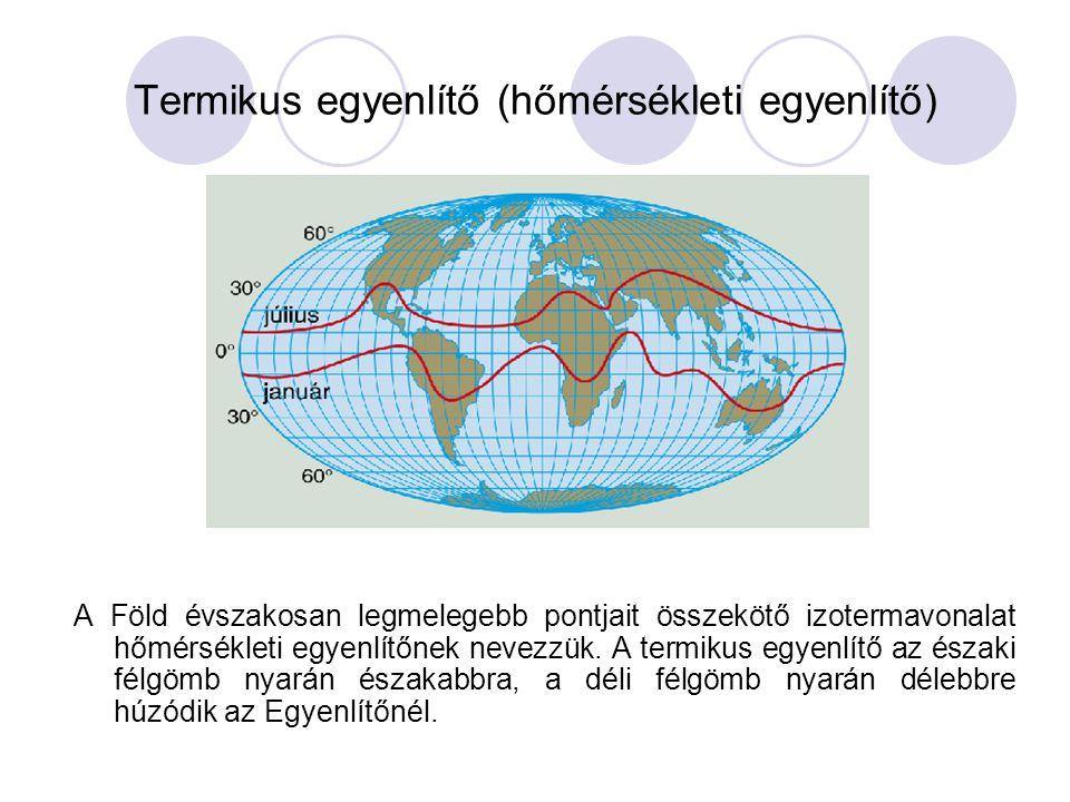Termikus egyenlítő (hőmérsékleti egyenlítő) A Föld évszakosan legmelegebb pontjait összekötő izotermavonalat hőmérsékleti egyenlítőnek nevezzük. A ter