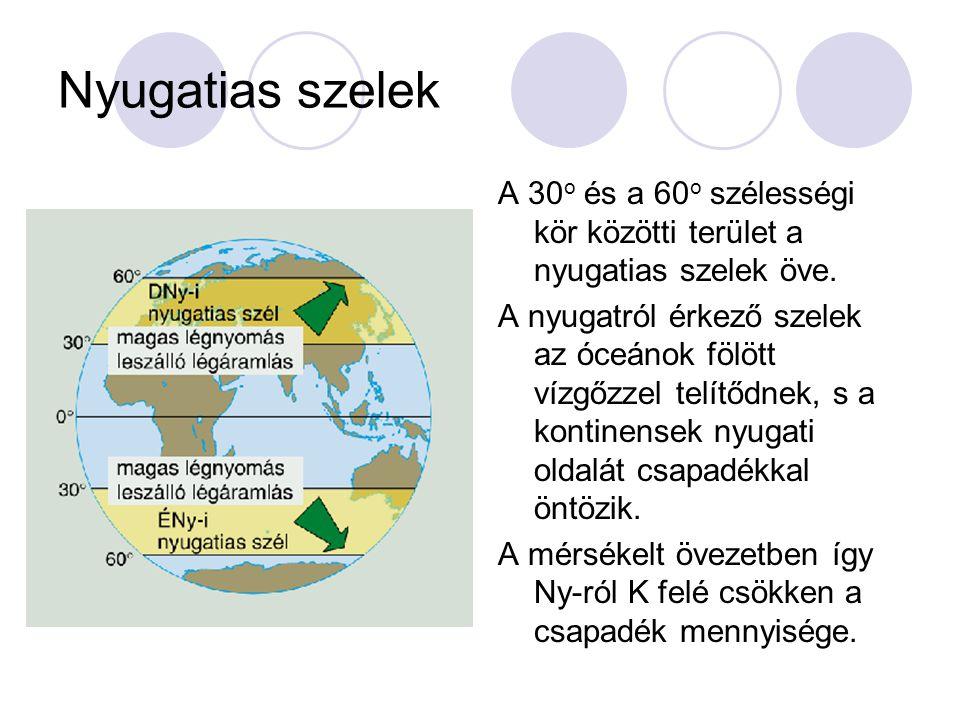 Nyugatias szelek A 30 o és a 60 o szélességi kör közötti terület a nyugatias szelek öve. A nyugatról érkező szelek az óceánok fölött vízgőzzel telítőd