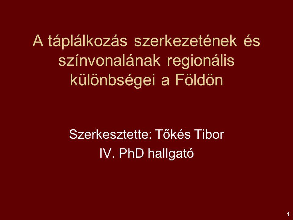 1 A táplálkozás szerkezetének és színvonalának regionális különbségei a Földön Szerkesztette: Tőkés Tibor IV. PhD hallgató