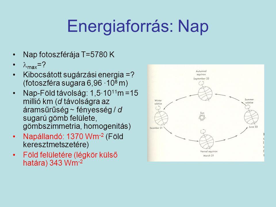 Energiaforrás: Nap Nap fotoszférája T=5780 K max =? Kibocsátott sugárzási energia =? (fotoszféra sugara 6,96 ·10 8 m) Nap-Föld távolság: 1,5·10 11 m =