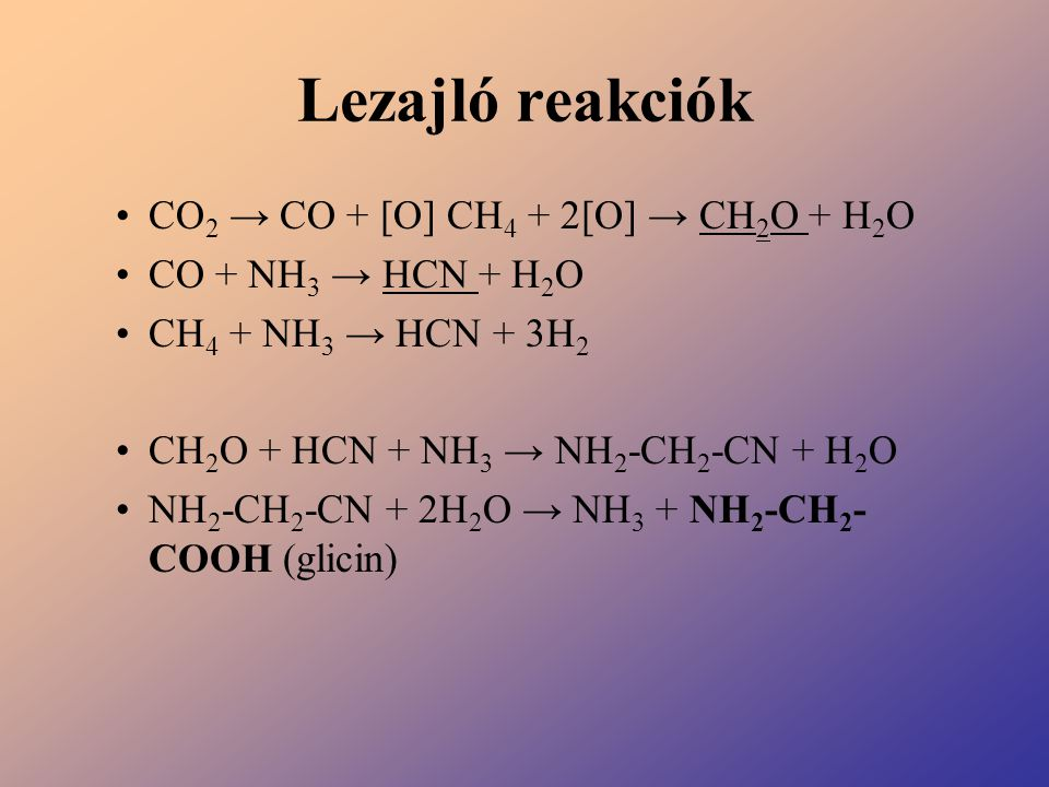 Lezajló reakciók CO 2 → CO + [O] CH 4 + 2[O] → CH 2 O + H 2 O CO + NH 3 → HCN + H 2 O CH 4 + NH 3 → HCN + 3H 2 CH 2 O + HCN + NH 3 → NH 2 -CH 2 -CN +