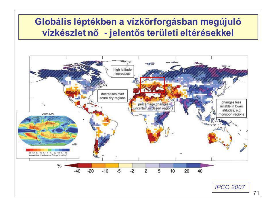 71 Globális léptékben a vízkörforgásban megújuló vízkészlet nő - jelentős területi eltérésekkel IPCC 2007