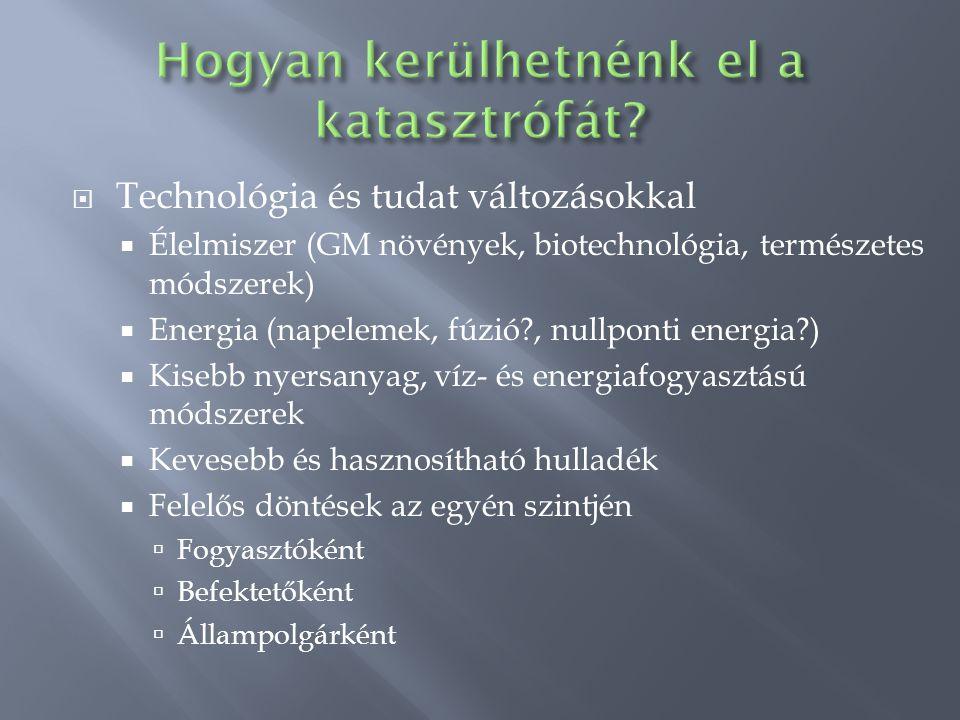  Technológia és tudat változásokkal  Élelmiszer (GM növények, biotechnológia, természetes módszerek)  Energia (napelemek, fúzió?, nullponti energia