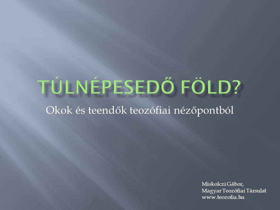 Okok és teendők teozófiai nézőpontból Miskolczi Gábor, Magyar Teozófiai Társulat www.teozofia.hu