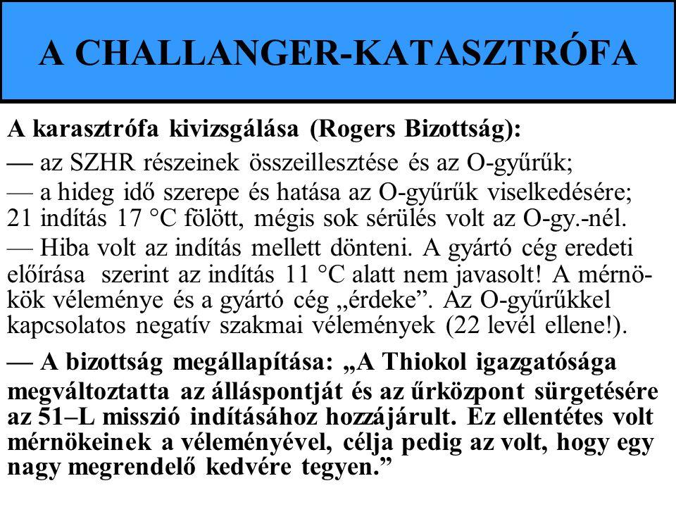A CHALLANGER-KATASZTRÓFA A karasztrófa kivizsgálása (Rogers Bizottság): — az SZHR részeinek összeillesztése és az O-gyűrűk; — a hideg idő szerepe és h