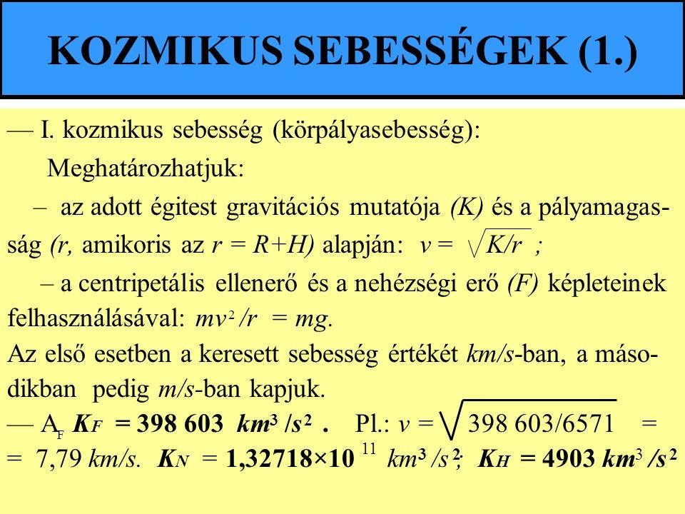 KOZMIKUS SEBESSÉGEK (1.) — I. kozmikus sebesség (körpályasebesség): Meghatározhatjuk: – az adott égitest gravitációs mutatója (K) és a pályamagas- ság