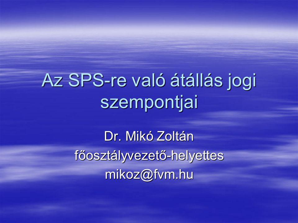 Az SPS-re való átállás jogi szempontjai Dr. Mikó Zoltán főosztályvezető-helyettesmikoz@fvm.hu