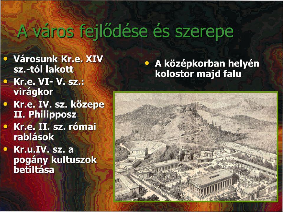 A város fejlődése és szerepe Városunk Kr.e. XIV sz.-tól lakott Városunk Kr.e. XIV sz.-tól lakott Kr.e. VI- V. sz.: virágkor Kr.e. VI- V. sz.: virágkor