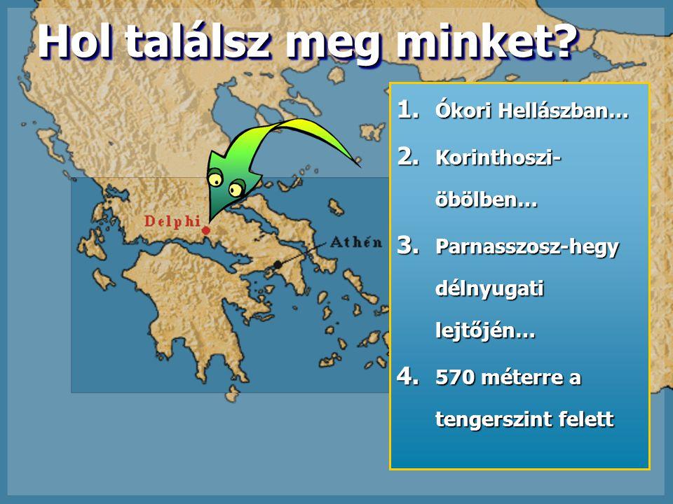 Hol találsz meg minket? 1. Ókori Hellászban… 2. Korinthoszi- öbölben… 3. Parnasszosz-hegy délnyugati lejtőjén… 4. 570 méterre a tengerszint felett