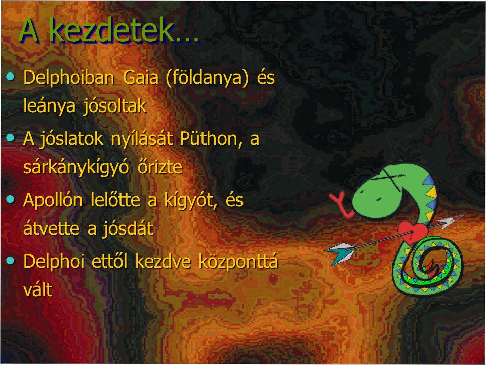 A kezdetek… Delphoiban Gaia (földanya) és leánya jósoltak Delphoiban Gaia (földanya) és leánya jósoltak A jóslatok nyílását Püthon, a sárkánykígyó őrizte A jóslatok nyílását Püthon, a sárkánykígyó őrizte Apollón lelőtte a kígyót, és átvette a jósdát Apollón lelőtte a kígyót, és átvette a jósdát Delphoi ettől kezdve központtá vált Delphoi ettől kezdve központtá vált