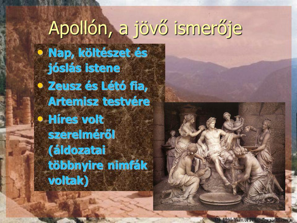 Apollón, a jövő ismerője Nap, költészet és jóslás istene Nap, költészet és jóslás istene Zeusz és Létó fia, Artemisz testvére Zeusz és Létó fia, Artem